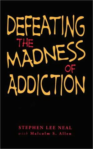 Defeating the Madness of Addiction: Breaking Free From the Snare of Drugs and Alcohol: Allen Malcolm