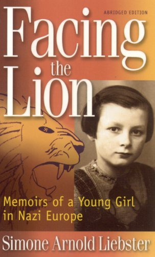 Facing the Lion (Abridged Edition): Memoirs of a Young Girl in Nazi Europe: Arnold Liebster, Simone