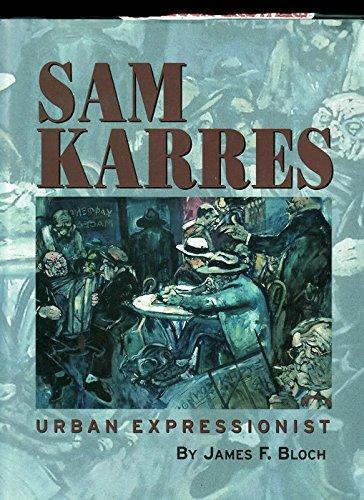 Sam Karres, Urban Expressionist: Bloch, James F.