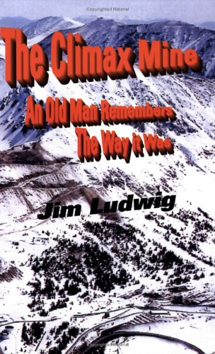 9780967941905: The Climax Mine: An Old Man Remembers The Way it Was