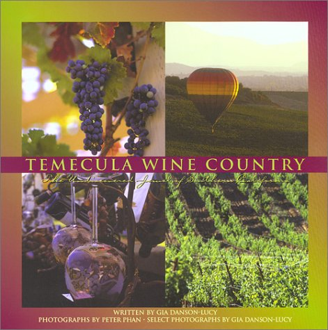 Temecula Wine Country: The Undiscovered Jewel Of Southern California: Danson-Lucy, Gia