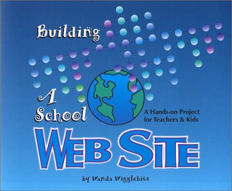 9780967945637: Building a School Web Site : A Hands-on Project for Teachers and Kids