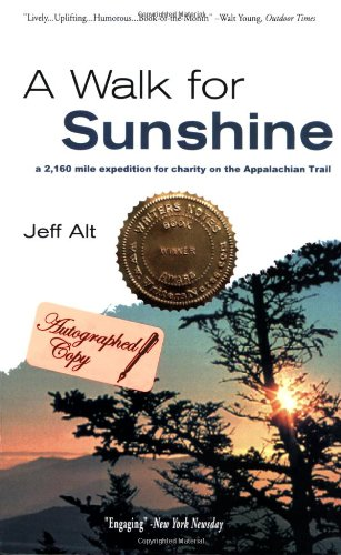 A Walk for Sunshine : A 2,160-Mile Expedition for Charity on the Appalachian Trail ***SIGNED BY A...