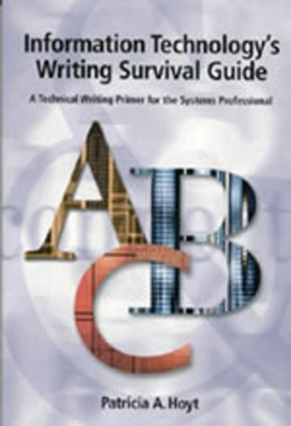 Information Technology's Writing Survival Guide: A Technical Writing Primer for the Systems ...