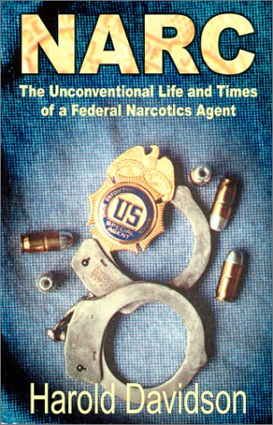 Narc : The Unconventional Life and Times of a Federal Narcotics Agent: Harold Davidson