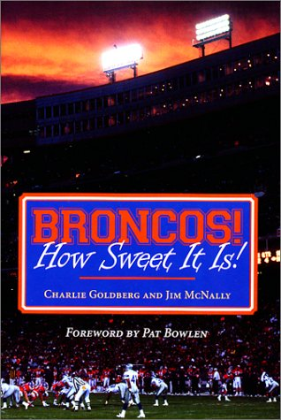 9780967951201: Broncos! How Sweet It Is!