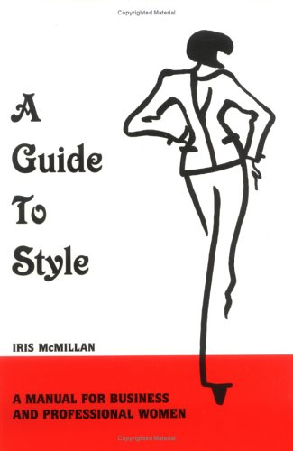 9780967958804: A Guide To Style: A Manual for Business and Professional Women