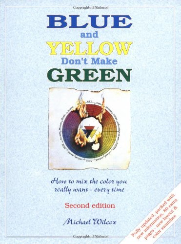 9780967962870: Blue and Yellow Don't Make Green: How to Mix the Color You Really Want- Every Time