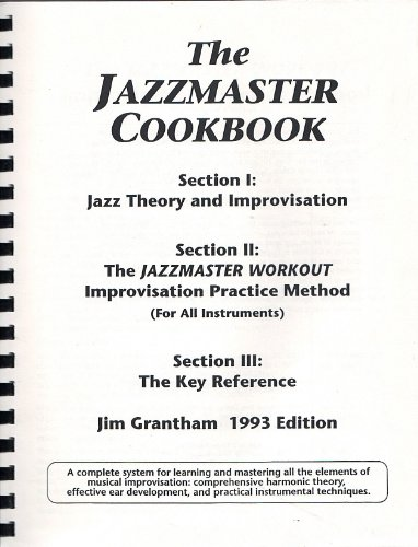 9780967963501: The Jazzmaster Cookbook: Jazz Theory and Improvisation, featuring Jazzmaster Workout Improvisation Practice Method