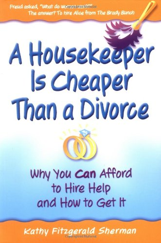 9780967963600: A Housekeeper Is Cheaper Than a Divorce: Why You Can Afford to Hire Help and How to Get It