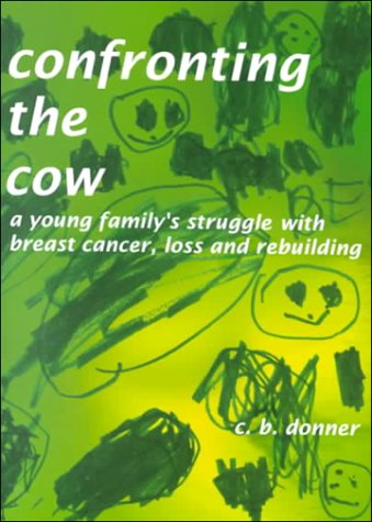 9780967963792: Confronting the Cow - A Young Family's Struggle with Breast Cancer, Loss and Rebuilding (1)