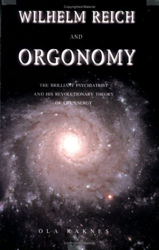 9780967967028: Wilhelm Reich and Orgonomy: The Brilliant Psychiatrist and His Revolutionary Theory of Life Energy