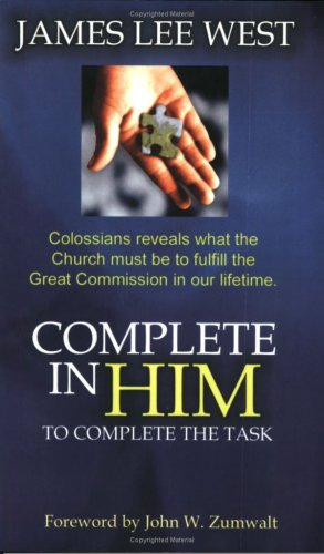 Complete in Him : To Complete the Task: West, James Lee