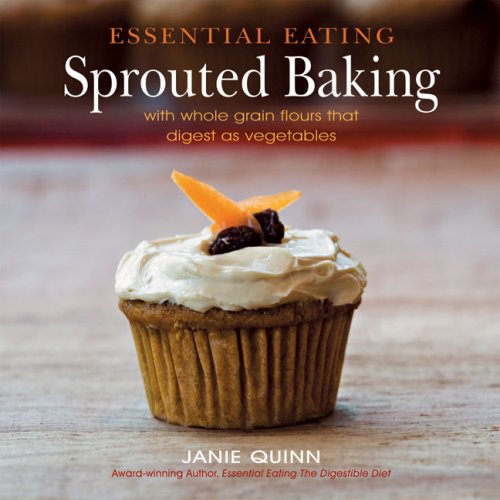 9780967984339: Essential Eating Sprouted Baking: With Whole Grain Flours That Digest as Vegetables