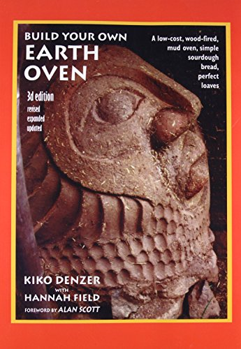 9780967984674: Build Your Own Earth Oven: A Low-cost Wood-fired Mud Oven; Simple Sourdough Bread; Perfect Loaves
