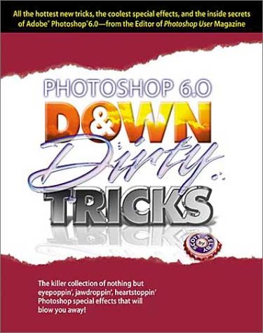 9780967985305: Photoshop 6 Down and Dirty Tricks