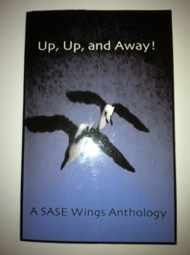 9780967987613: Up, Up, and Away! (A SASE Wings Anthology)
