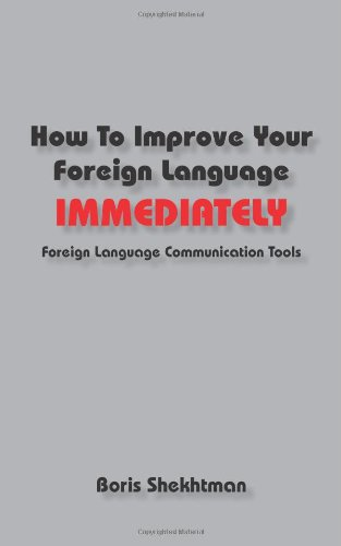 9780967990750: How to Improve Your Foreign Language Immediately