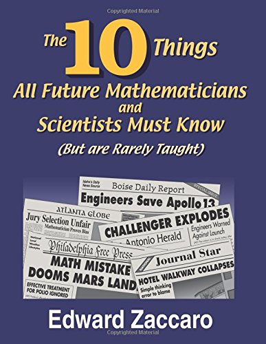 9780967991542: The Ten Things All Future Mathematicians and Scientists Must Know (But are Rarely Taught)