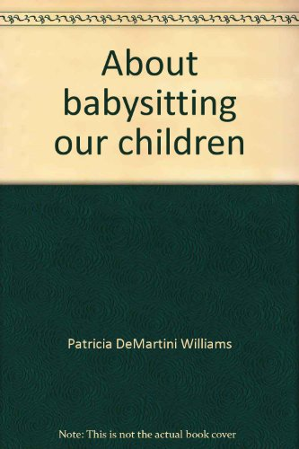 About babysitting our children: A personalized information resource for your babysitter: Patricia ...