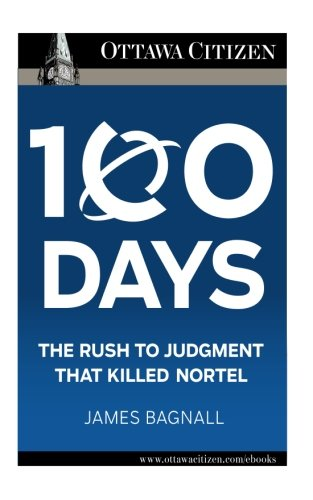 9780968005286: 100 Days: the rush to judgment that killed Nortel