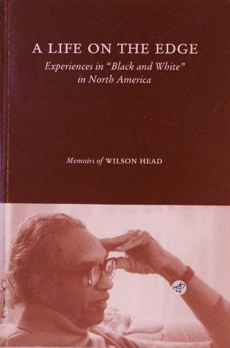 A Life on the Edge: Experiences in Black and White in North America, Memoirs of Wilson Head: Head, ...
