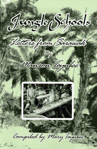 Jungle Schools, Letters from Sarawak, 1958-1965: Toynbee, Manson
