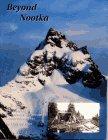 Beyond Nootka: A historical perspective of Vancouver Island mountains: Lindsay J Elms, Lindsay J. ...