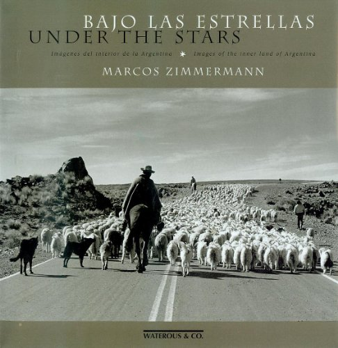 Bajo Las Estrellas - Under the Stars: Images of the Inner Land of Argentina: n/a