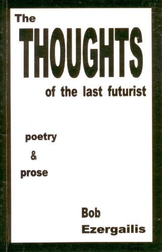 The Thoughts of the Last Futurist - Poetry & Prose: Ezergaillis, Bob
