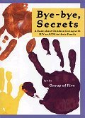Bye, Bye Secrets : A Book About Children Living With HIV or AIDS in their Family: Group of Five