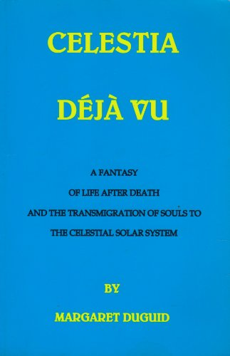 Celestia Deja Vu: A Fantasy of Life After Death and the Transmigration of Souls to the Celestial ...