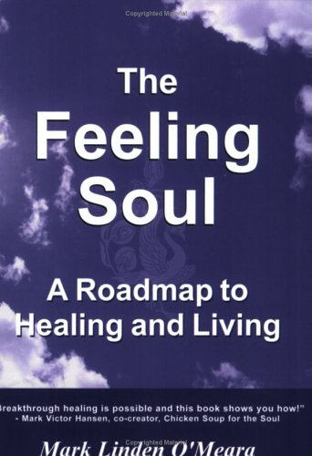 The Feeling Soul : A Roadmap to Healing and Living: O'Meara, Mark Linden