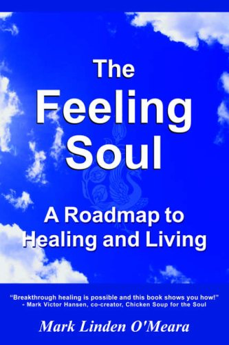 The Feeling Soul: A Roadmap to Healing and Living: Mark Linden O'Meara