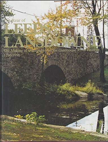 The Rear of Leeds & Lansdowne: The making of community on the Gananoque River frontier, 1796-...