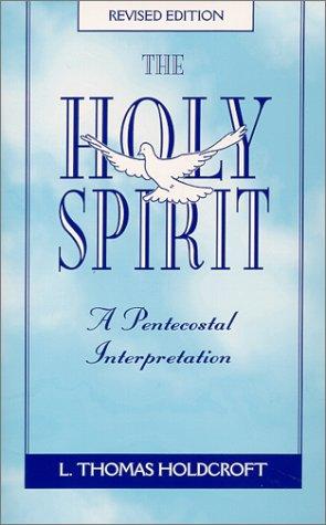 The Holy Spirit : A Pentecostal Interpretation: L. Thomas Holdcroft