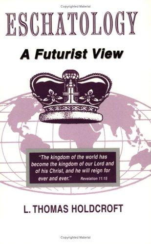 Eschatology: A Futurist View: Holdcroft, L. Thomas