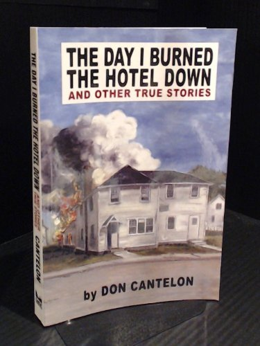 The Day I Burned the Hotel Down: Don Cantelon