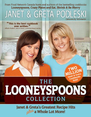 The Looneyspoons Collection : Janet and Greta's Greatest Recipe Hits Plus a Whole Lot More!
