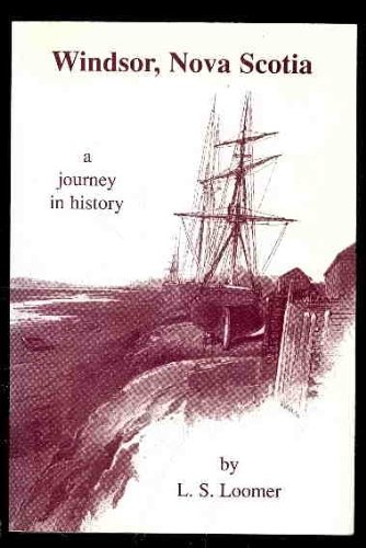 WINDSOR, NOVA SCOTIA, A Journey in History: Loomer, L.S.