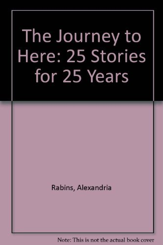 The Journey to Here, 25 Stories for: Rabins, Alexandra; Reader,