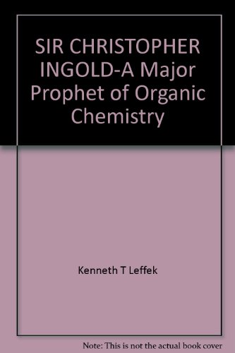 9780968067406: Sir Christopher Ingold: A Major Prophet of Organic Chemistry
