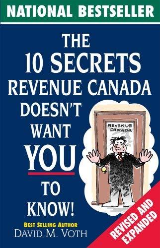 The 10 Secrets Revenue Canada Doesn't Want: Voth, David M.