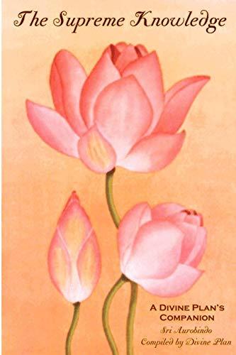 The Supreme Knowledge: A Divine Plan's Companion: Aurobindo, Sri