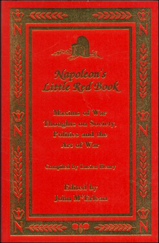 9780968087527: Napoleon's Little Red Book .. Maxims Od War Thoughts on Society, Politics Adn the Art of War