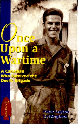 Once Upon a Wartime: A Canadian Who Survived the Devil's Brigade: Peter L. Cottingham