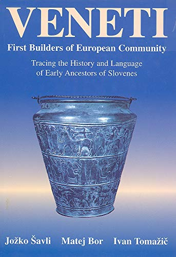 9780968123607: Veneti : First Builders of European Community: Tracing the History and Language of the Early Ancestors of Slovenes