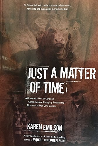 Just a matter of time : a grassroots look at Canada's cattle industry struggling through the ...