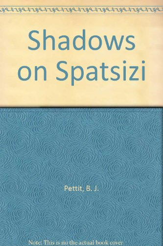 Shadows on Spatsizi: Pettit, B. J.