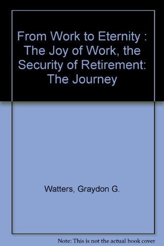 From Work to Eternity : The Joy: Graydon G. Watters